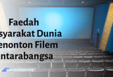 contoh karangan faedah masyarakat dunia menonton filem antarabangsa