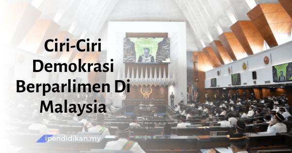 ciri ciri demokrasi berparlimen di Malaysia