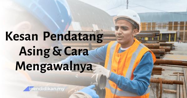 Kesan Kemasukan Pendatang Asing Ke Malaysia Dan Cara Mengawal